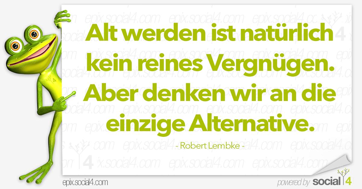 Schlaue Sprueche - Alt werden - Robert Lembke